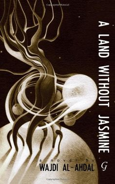A Land without Jasmine - By Wajdi al-Ahdal. A Land without Jasmine is a sexy, satirical detective story about the sudden disappearance of a young female student from Yemen's Sanaa University. Each chapter is narrated by a different character beginning with Jasmine herself. The mystery surrounding her disappearance comes into clearer focus with each self-serving and idiosyncratic account provided by an acquaintance, family member, or detective. As the details surrounding her sudden…