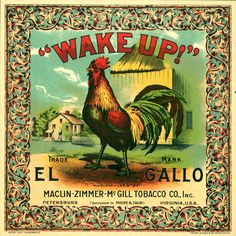 "Plug Tobacco Label Caddy Rooster ""Wake Up"" Virginia Petersburg Original Vintage Labels, Vintage Ephemera, Vintage Ads, Vintage Items, Petersburg Virginia, Advertising History, Chicken Art, Vintage Art Prints, Vintage Advertisements"