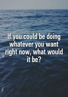 """Someone from Los Angeles, California, US posted a whisper, which reads """"If you could be doing whatever you want right now, what would it be? Facebook Group Games, Facebook Party, For Facebook, Facebook Engagement Posts, Social Media Engagement, Poll Questions, Facebook Questions, Life Questions, Interview Questions"""
