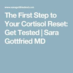 The First Step to Your Cortisol Reset: Get Tested   Sara Gottfried MD