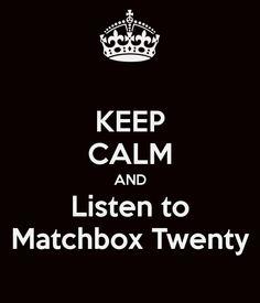 KEEP CALM AND Listen to Matchbox Twenty