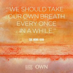 We should take our own breath away every once in a while.
