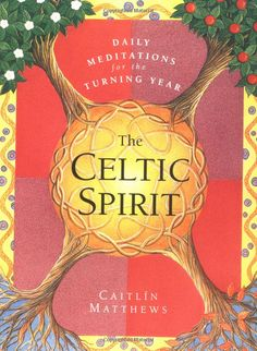 The Celtic Spirit: Daily Meditations for the Turning Year by Caitlin Matthews 0062515381 9780062515384 Great Books To Read, Good Books, Book Of Matthew, Book Annotation, Celtic Mythology, Daily Meditation, Human Soul, Day Book, Celtic Art