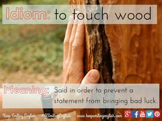Idiom: to touch wood