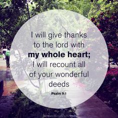 Psalm 9:1  With my WHOLE heart.