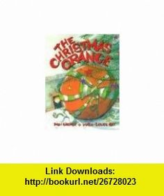 The Christmas Orange (9781550050752) Don Gilmor, Marie-Louise Gay , ISBN-10: 1550050753  , ISBN-13: 978-1550050752 ,  , tutorials , pdf , ebook , torrent , downloads , rapidshare , filesonic , hotfile , megaupload , fileserve