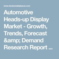 Automotive Heads-up Display Market - Growth, Trends, Forecast & Demand Research Report Till 2022
