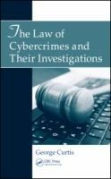 The law of cybercrimes and their investigations / George Curtis.