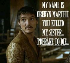 This is the real prince Oberyn, the one who lives and breathes justice for Elia Martell