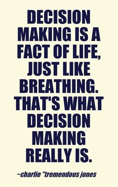 """Decision making is a fact of life, just like breathing. That's what decision making really is. ~ Charlie """"Tremendous"""" Jones"""