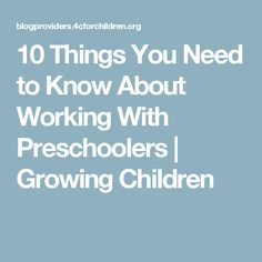 10 Things You Need to Know About Working With Preschoolers | Growing Children