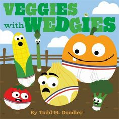 Veggies with Wedgies by Todd H. Doodler