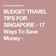 BUDGET TRAVEL TIPS FOR SINGAPORE - 17 Ways To Save Money -