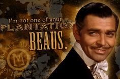 not one of your plantation beaus #GWTW