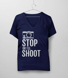 Stop or I'll Shoot | Funny Photography Quote T-Shirt - Gift for Photographer Shirt. Pictured: Navy Women's V-Neck Tee.