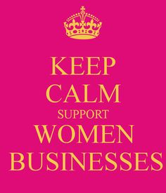 KEEP CALM SUPPORT WOMEN BUSINESSES