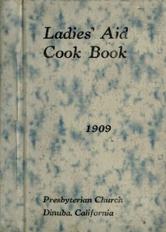 Ladies' Aid Cook Book By Dinuba, California Presbyterian Church Ladies - (1909) - (archive)