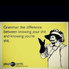 I hate when people make the your/you're mistake!