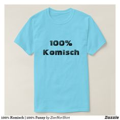 100% Komisch | 100% Funny T-Shirt cool trendy unique t-shirt fashion design Foreign Words, German Words, Orange T Shirts, Types Of Shirts, Funny Tshirts, Shirt Style, Fitness Models, Shop Now, Mens Fashion