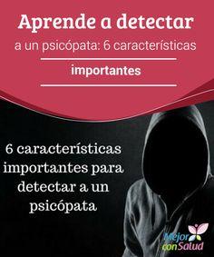 Aprende a detectar a un psicópata: 6 características importantes   ¿Te gustaría aprender a detectar a un psicópata? Estas 6 señales te enseñarán a identificarlos al instante para que no tengan poder sobre ti.