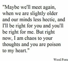 I am chaos to your thoughts and you are poison to my heart!!
