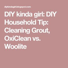 DIY kinda girl: DIY Household Tip: Cleaning Grout, OxiClean vs. Woolite