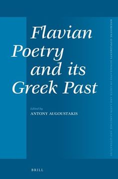 Flavian poetry and its Greek past / edited by Antony Augoustakis - Leiden ; Boston : Brill, 2014