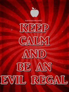Keep calm and be an Evil Regal.