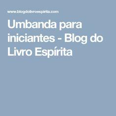 Umbanda para iniciantes - Blog do Livro Espírita