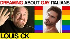 Dreaming about GAY ITALIANS - Louis CK