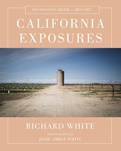 """Read """"California Exposures: Envisioning Myth and History"""" by Richard White available from Rakuten Kobo. A brilliant California history, in word and image, from an award-winning historian and a documentary photographer. White Settlers, Fortune Telling Cards, Riverside Park, California History, Documentary Photographers, Newport Beach, Historian, Nonfiction, Documentaries"""