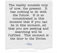 """...This moment is the door to the Divine."" ~ Osho"