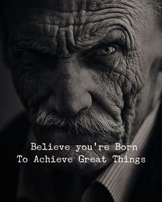 Believe youre born to achieve great things..