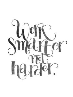 work smarter not harder... that's my motto! the font is cute too!