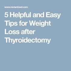 5 Helpful and Easy Tips for Weight Loss after Thyroidectomy