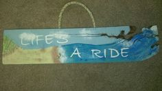 Life's a ride hand painted wood sign 15 x 3 1/2, beach art, repurposed wood sign,  $22 contact gingerlyunique@Gmail.com for orders