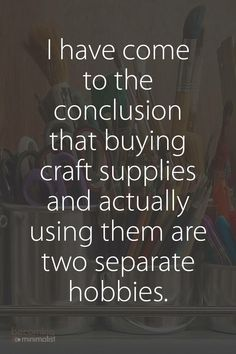 "funny quotes - I've come to the conclusion that buying craft supplies and actually using them are two separate hobbies "" The Words, Me Quotes, Funny Quotes, Sarcastic Quotes, Guter Rat, Craft Quotes, E Mc2, Thats The Way, Haha Funny"