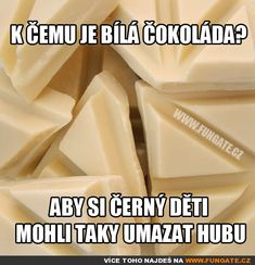 K čemu je bílá čokoláda? Funny Jokes, Hilarious, Some Jokes, Sad Stories, Chuck Norris, Haha, Funny Pictures, Memes, Quotes