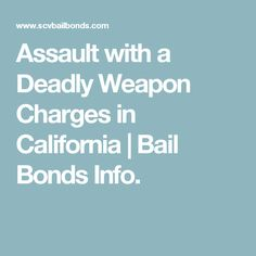 Assault with a Deadly Weapon Charges in California | Bail Bonds Info.