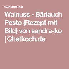 Walnuss - Bärlauch Pesto (Rezept mit Bild) von sandra-ko | Chefkoch.de