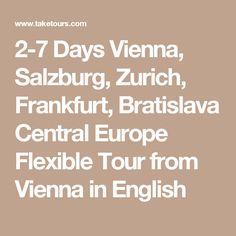 2-7 Days Vienna, Salzburg, Zurich, Frankfurt, Bratislava Central Europe Flexible Tour from Vienna in English