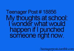 My thought at school everyday-.-