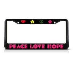 License Plate Frame Mall - PEACE LOVE HOPE Black Heavy Duty Metal License Plate Frame, $17.99 (http://licenseplateframemall.com/peace-love-hope-black-heavy-duty-metal-license-plate-frame/)