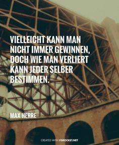 'Vielleicht kann man nicht immer gewinnen, doch wie man verliert, kann jeder selber bestimmen.' -Max Herre // #life #lyrics ~