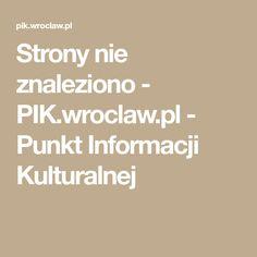 Strony nie znaleziono - PIK.wroclaw.pl - Punkt Informacji Kulturalnej