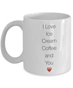 I Love Coffee Ice Cream and You - Romance Coffee Mug