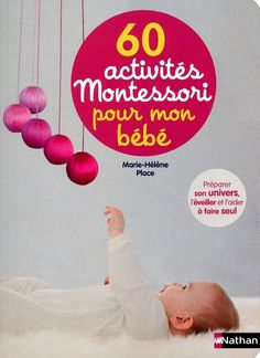 60 Activités Montessori Pour Mon Bébé - Préparer Son Univers, L'éveiller Et L'aider À Faire Seul Montessori Baby, Montessori Education, Montessori Classroom, Montessori Materials, Montessori Activities, Baby Education, Infant Activities, Activities For Kids, Infant Classroom