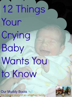 12 things your crying baby wants you to know. Good to remember when your at the end of your rope.