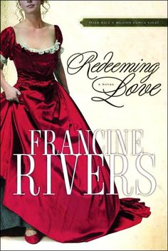 Redeeming Love by Francine Rivers The very best book I have EVER read! :)