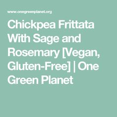 Chickpea Frittata With Sage and Rosemary [Vegan, Gluten-Free] | One Green Planet